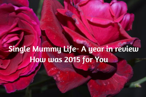 Single Mummy Life – A year In review  -How  was 2015 for you?-